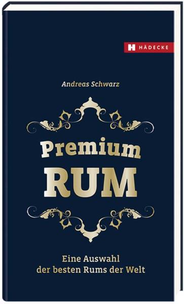 Andreas Schwarz : Premium Rum - Das Buch